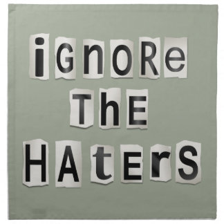 Ignore the haters. napkin