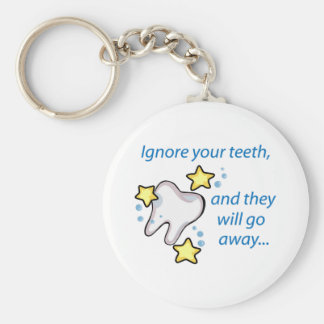 Ignore Your Teeth,And They Will Go Away... Keychain