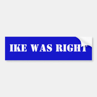 Ike Was Right Car Bumper Sticker