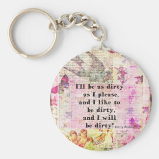I'll be as dirty as I please EMILY BRONTE QUOTE Basic Round Button Key Ring