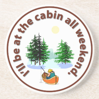 I'll Be At the Cabin All Weekend Coaster