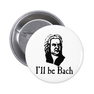 I'll Be Bach 6 Cm Round Badge
