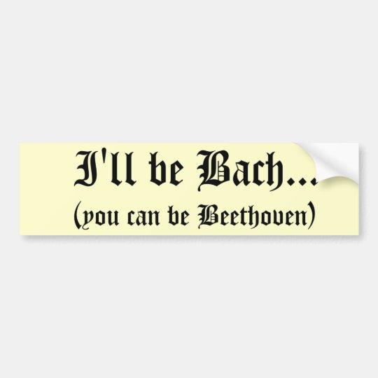I'll be Bach... bumper sticker