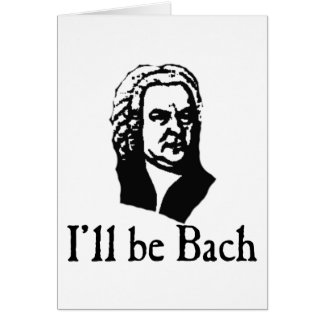 I'll Be Bach Greeting Card