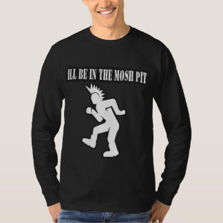 ILL BE IN THE MOSH PIT punk rock guys n girls T-Shirt
