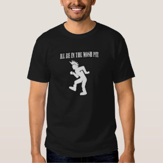 ILL BE IN THE MOSH PIT punk rock guys n girls T Shirt