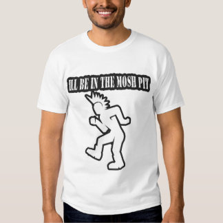 ILL BE IN THE MOSH PIT punk rock guys n girls Tshirts