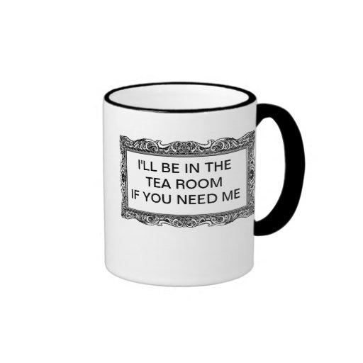 I'LL BE IN THE TEA ROOM IF YOU NEED ME COFFEE MUG
