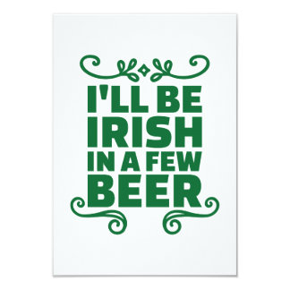 "I'll be irish in a few beer 3.5"" x 5"" invitation card"