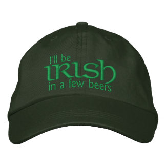 I'll be Irish in a few beers Embroidered Hat