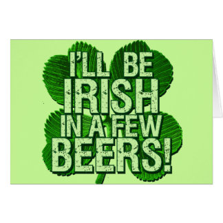 I'll Be Irish In  Few Beers Card