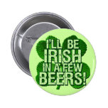 I'll Be Irish In  Few Beers Pinback Button