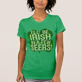 I'll Be Irish In  Few Beers T Shirts