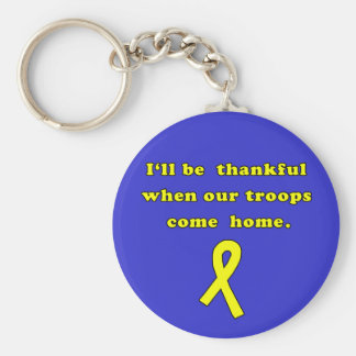 I'll Be Thankful when Our Troops Come Home Key Chains