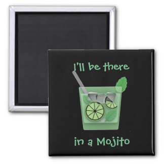 """I'll Be There in a Mojito"" Magnet"