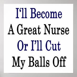 I'll Become A Great Nurse Or I'll Cut My Balls Off Posters