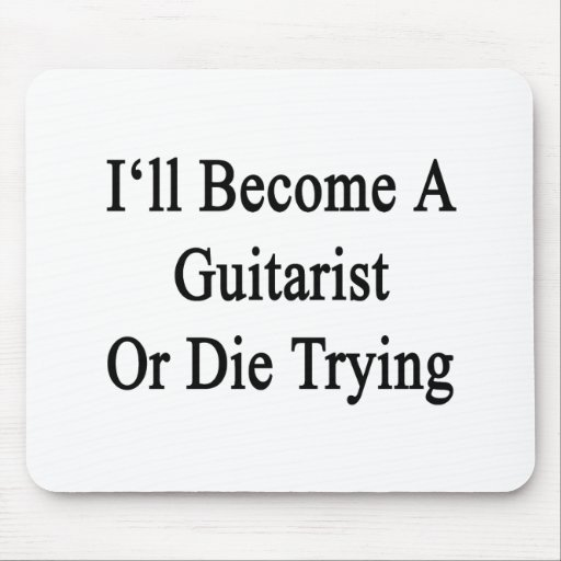 I'll Become A Guitarist Or Die Trying Mousepad