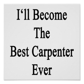 I'll Become The Best Carpenter Ever Posters
