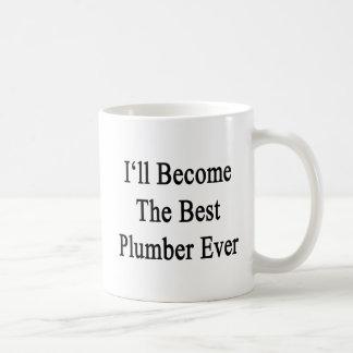 I'll Become The Best Plumber Ever Coffee Mug