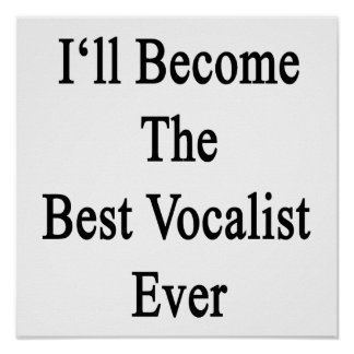 I'll Become The Best Vocalist Ever Poster
