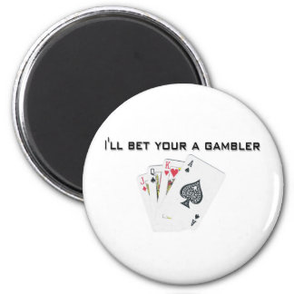 ill bet your a gambler 6 cm round magnet