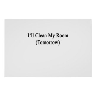 I'll Clean My Room (Tomorrow) Poster