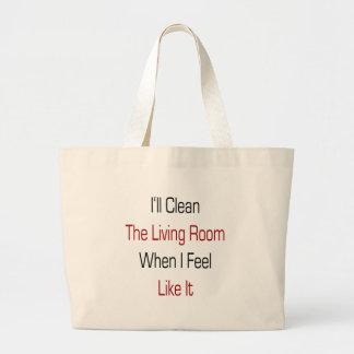 I'll Clean The Living Room When I Feel Like It Tote Bags