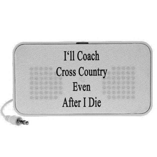 I'll Coach Cross Country Even After I Die Travelling Speaker