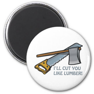 Ill Cut You Like Lumber 6 Cm Round Magnet
