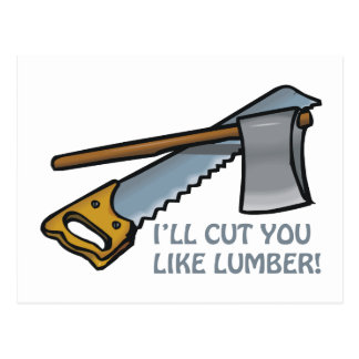 Ill Cut You Like Lumber Postcard