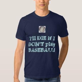 I'll DIE if I DON'T play BASEBALL! Tshirts