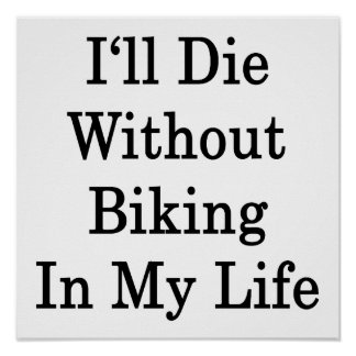 I'll Die Without Biking In My Life Print