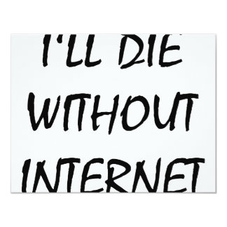 I'll Die Without Internet 11 Cm X 14 Cm Invitation Card