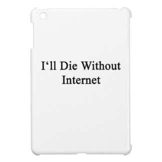I'll Die Without Internet Cover For The iPad Mini