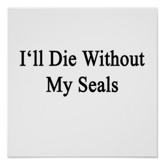 I'll Die Without My Seals Poster