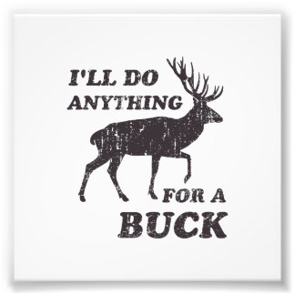 I'll Do Anything for a Buck Hunting Photographic Print