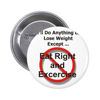 I'll do anything to lose weight except ... 6 cm round badge
