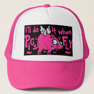 I'll do -when pigs fly ball cap!! trucker hat