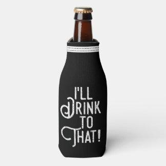 I'll Drink to That | Beer Party Celebration Bottle Cooler