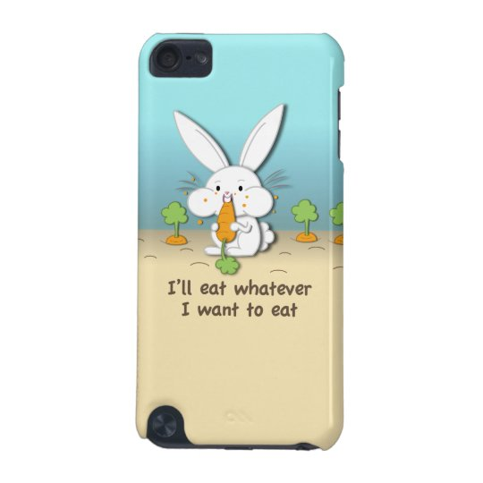 I'll eat whatever I want to eat iPod Touch (5th Generation) Case