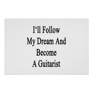 I'll Follow My Dream And Become A Guitarist Poster