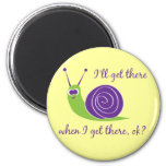 I'll get there when I get there, ok? Refrigerator Magnet