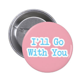 I'll Go With You Pink 6 Cm Round Badge