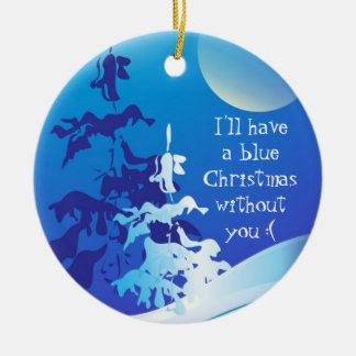 I'll Have a Blue Christmas Without You Custom Christmas Ornament