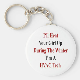 I'll Heat Your Girl Up During The Winter I'm A HVA Key Ring