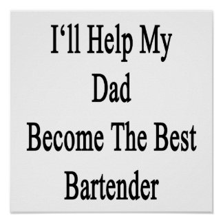 I'll Help My Dad Become The Best Bartender Poster