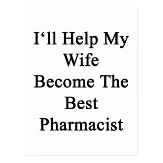 I'll Help My Wife Become The Best Pharmacist Postcard