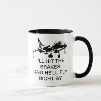 I'LL HIT THE BRAKES AND HE'LL FLY RIGHT BY MUG