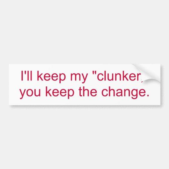 I'll keep my clunker, you keep the change. bumper sticker