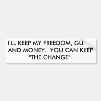 I'LL KEEP MY FREEDOM, GUNS, AND MONEY.  YOU CAN... BUMPER STICKER